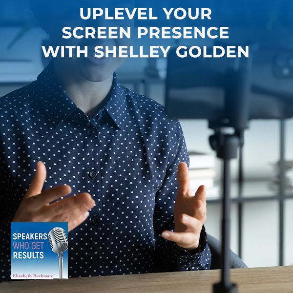 UplevelYour Screen PresenceWith Shelley Golden